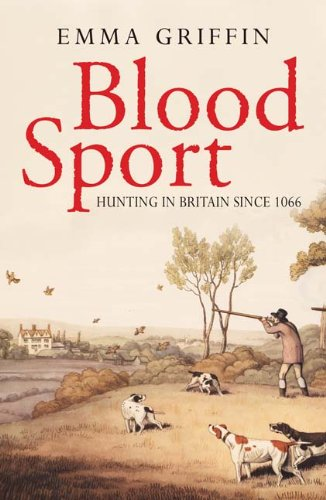 Book cover of Blood Sport - Hunting In Britain Since 1066 by Emma Griffin